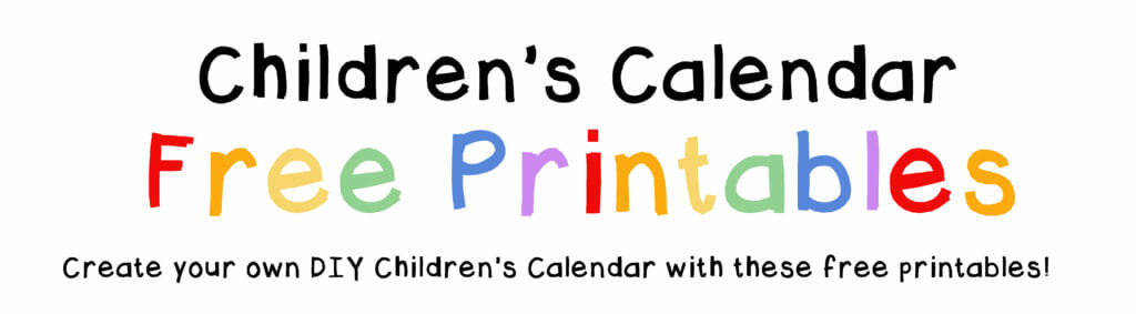 Children's Calendar Free Printables. Create your own DIY Children's Calendar with these free printables!