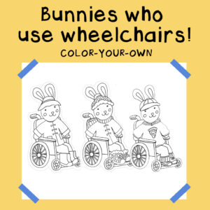 Bunnies who use wheelchairs! Color-Your-Own